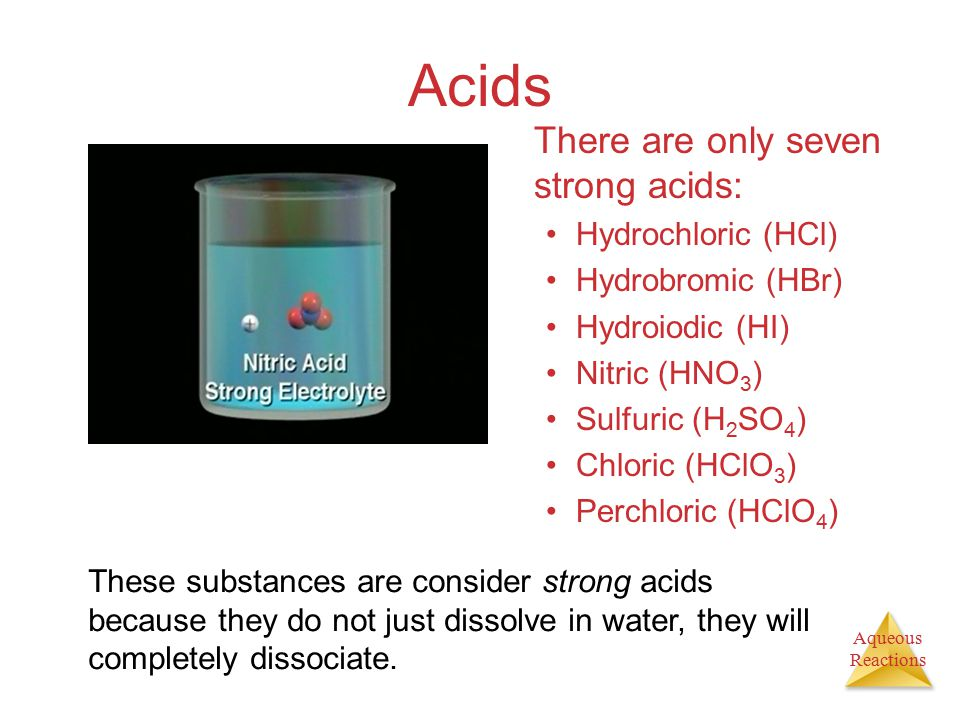 Acids There are only seven strong acids: Hydrochloric (HCl)