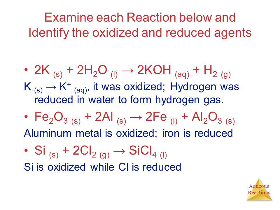 2K (s) + 2H2O (l) → 2KOH (aq) + H2 (g)