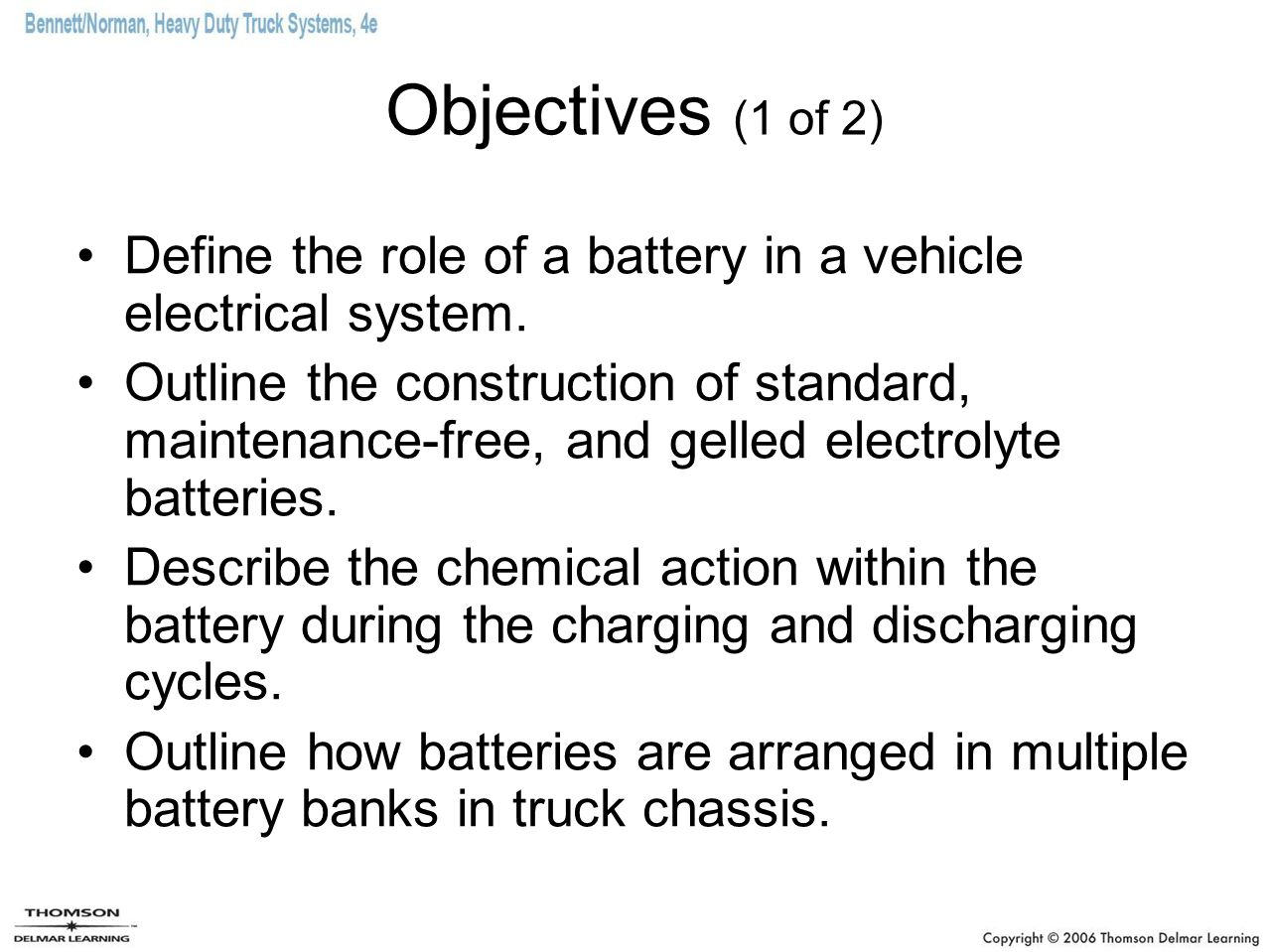 Objectives (1 of 2) Define the role of a battery in a vehicle electrical system.