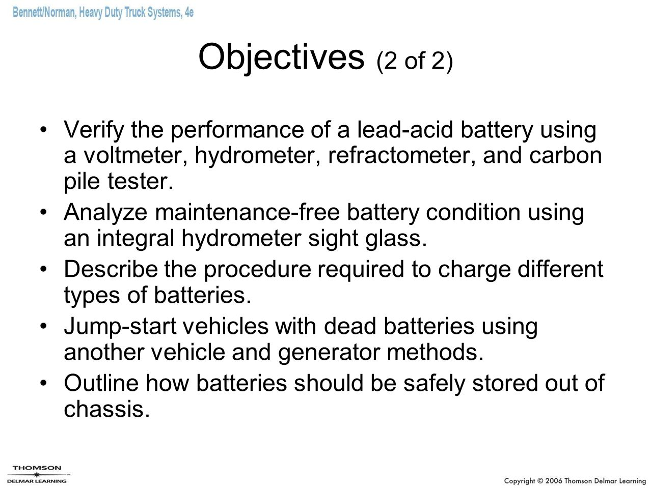 Objectives (2 of 2) Verify the performance of a lead-acid battery using a voltmeter, hydrometer, refractometer, and carbon pile tester.