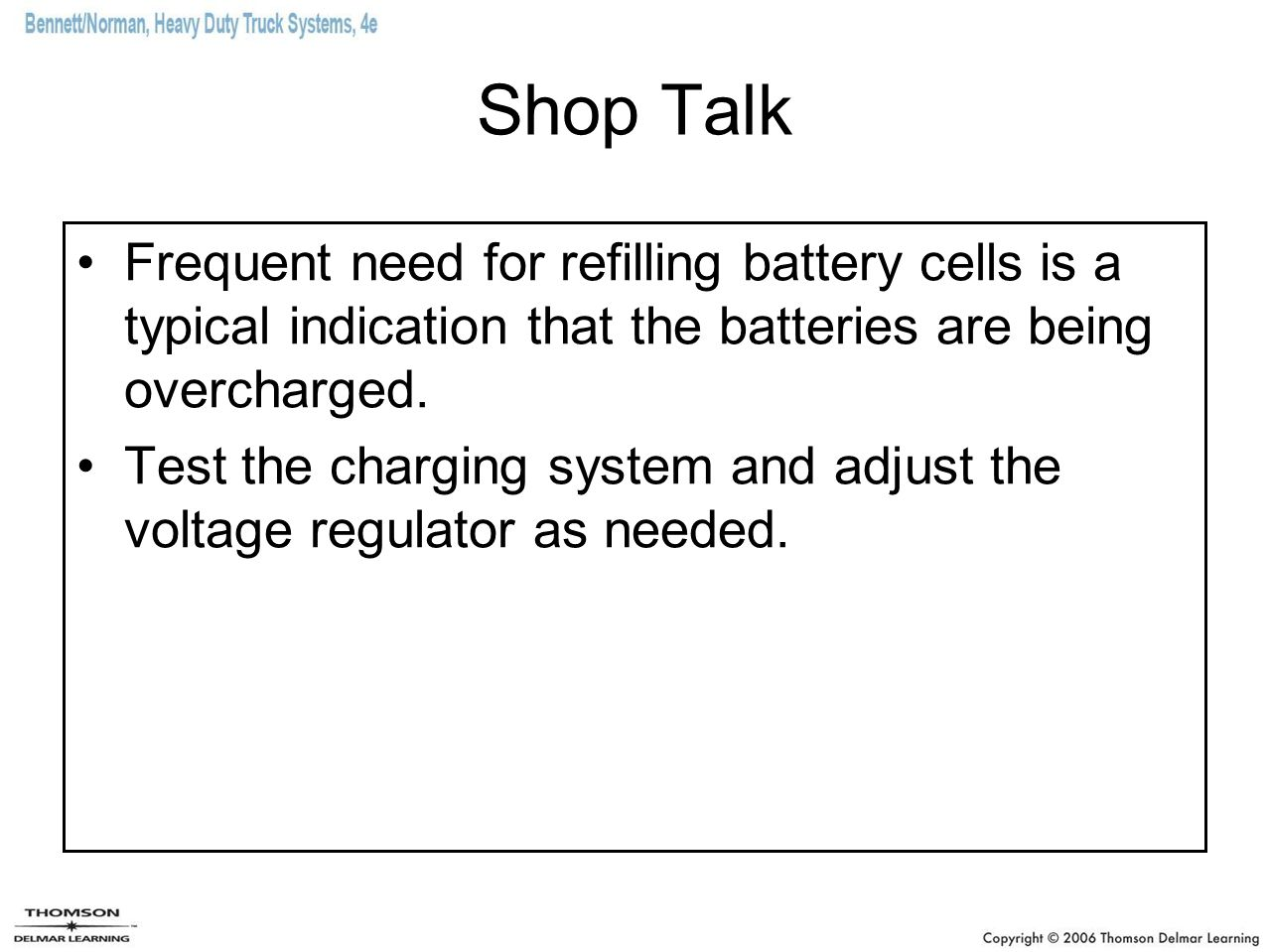 Shop Talk Frequent need for refilling battery cells is a typical indication that the batteries are being overcharged.