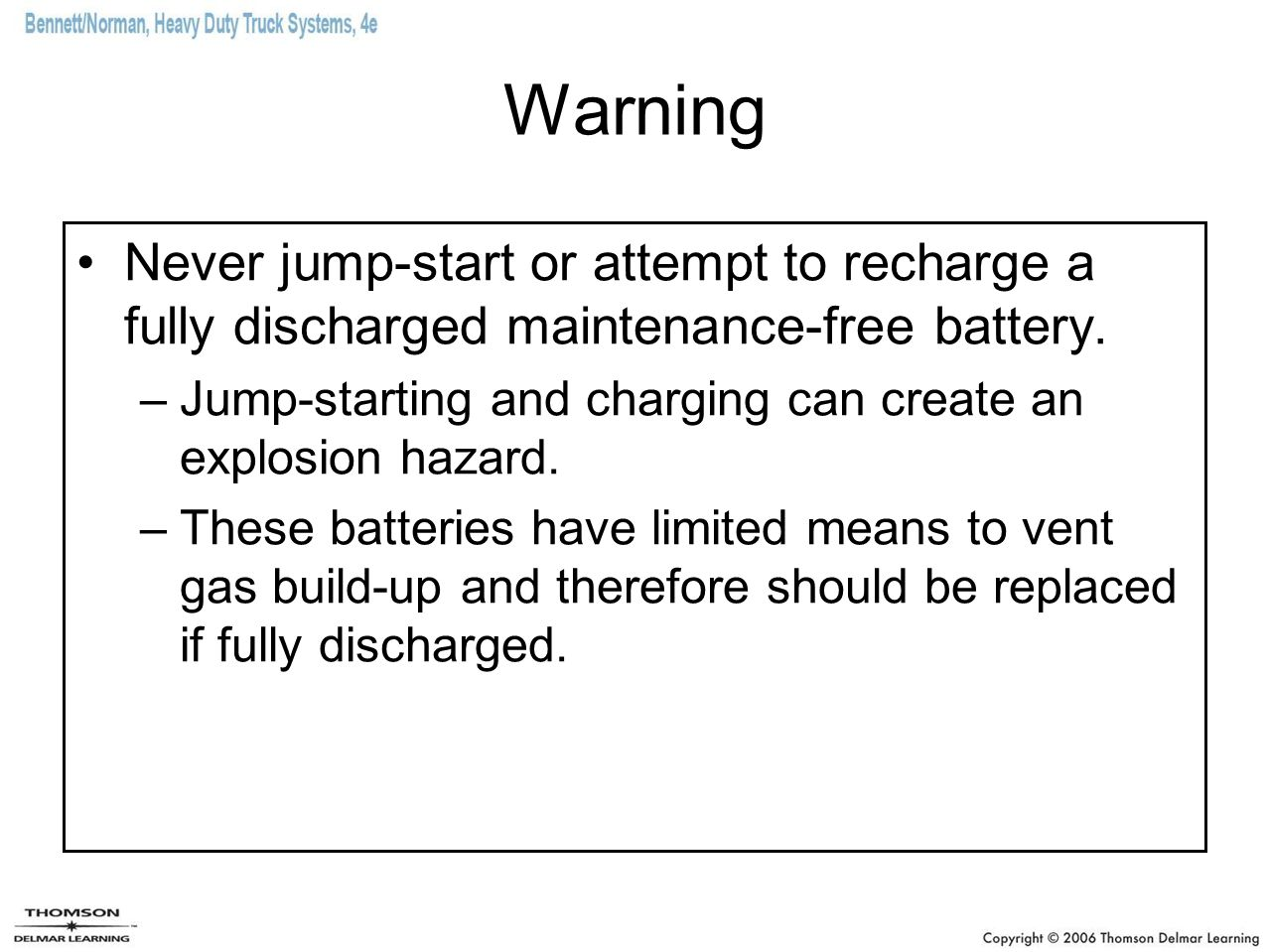 Warning Never jump-start or attempt to recharge a fully discharged maintenance-free battery.