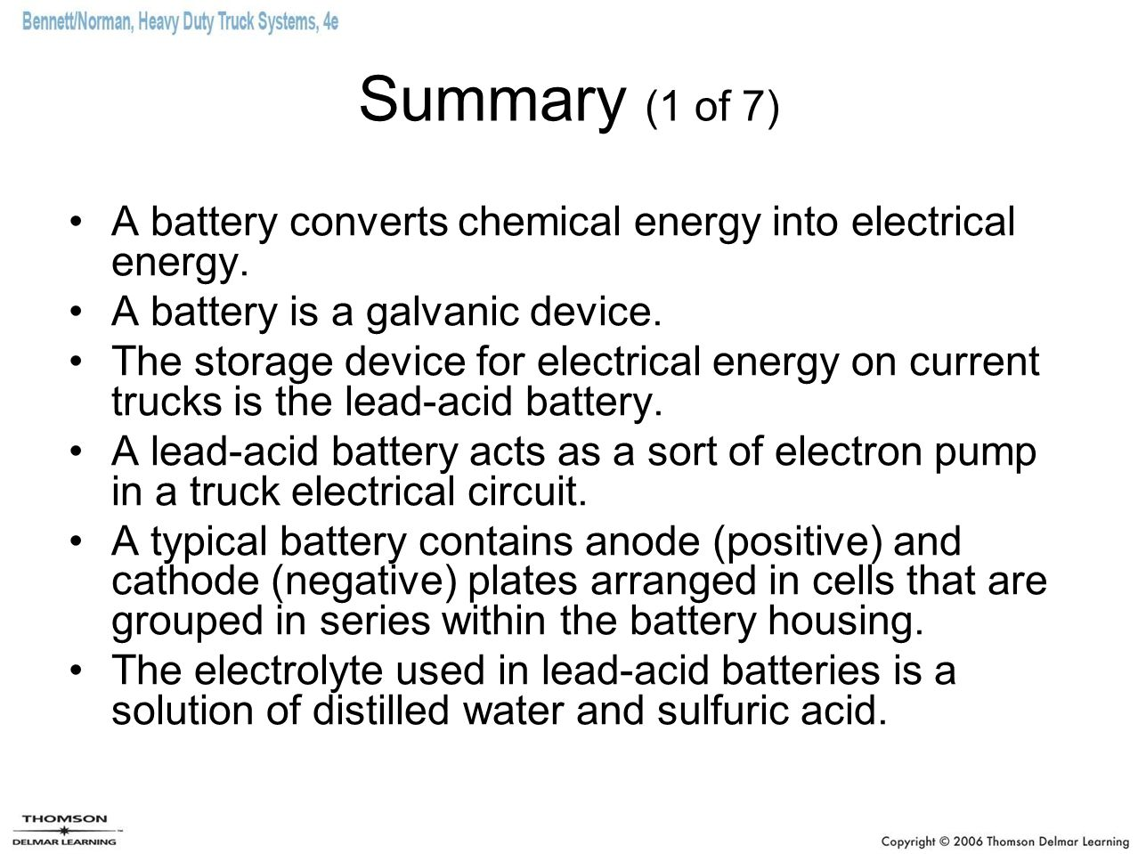 Summary (1 of 7) A battery converts chemical energy into electrical energy. A battery is a galvanic device.