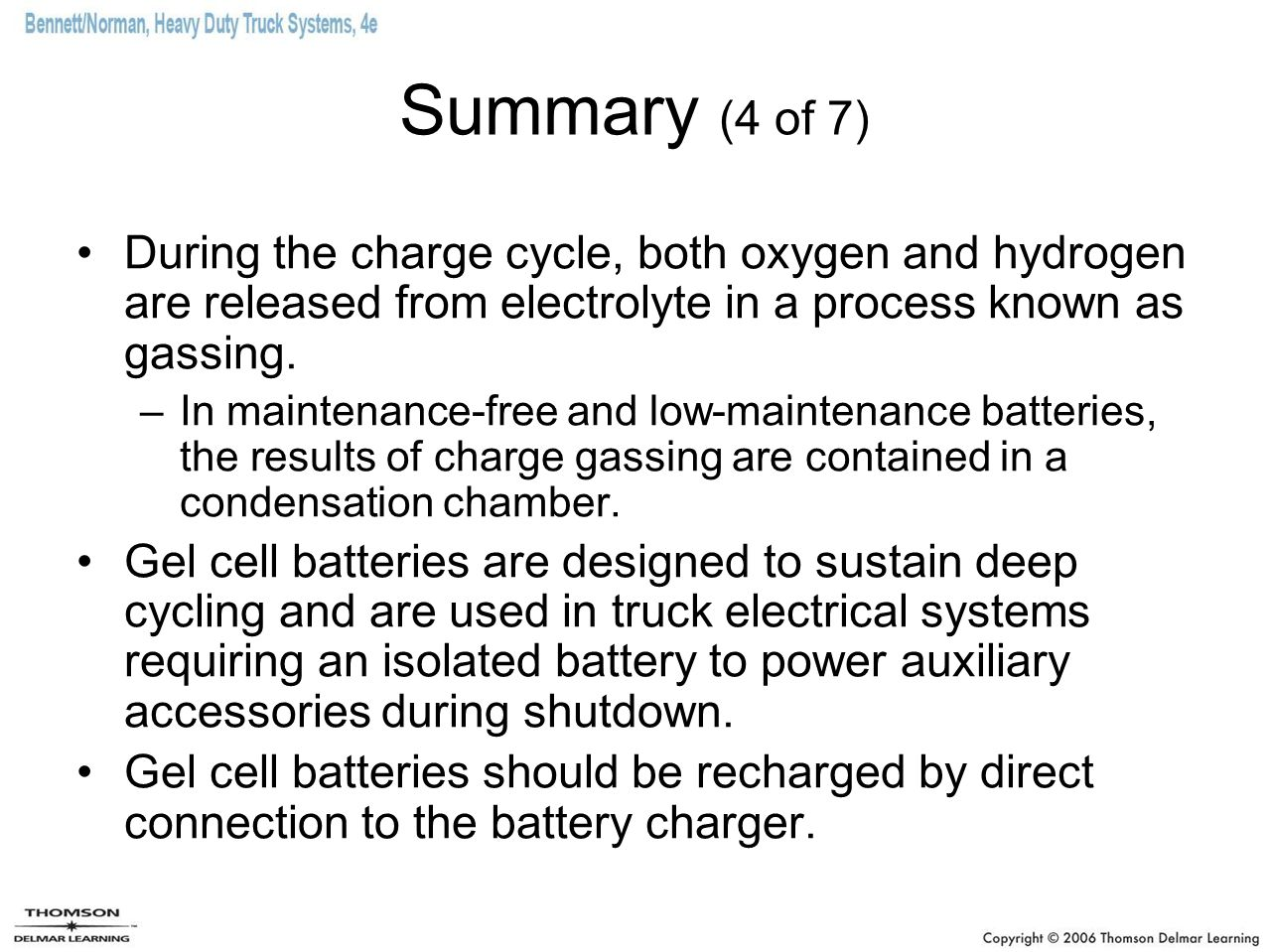 Summary (4 of 7) During the charge cycle, both oxygen and hydrogen are released from electrolyte in a process known as gassing.