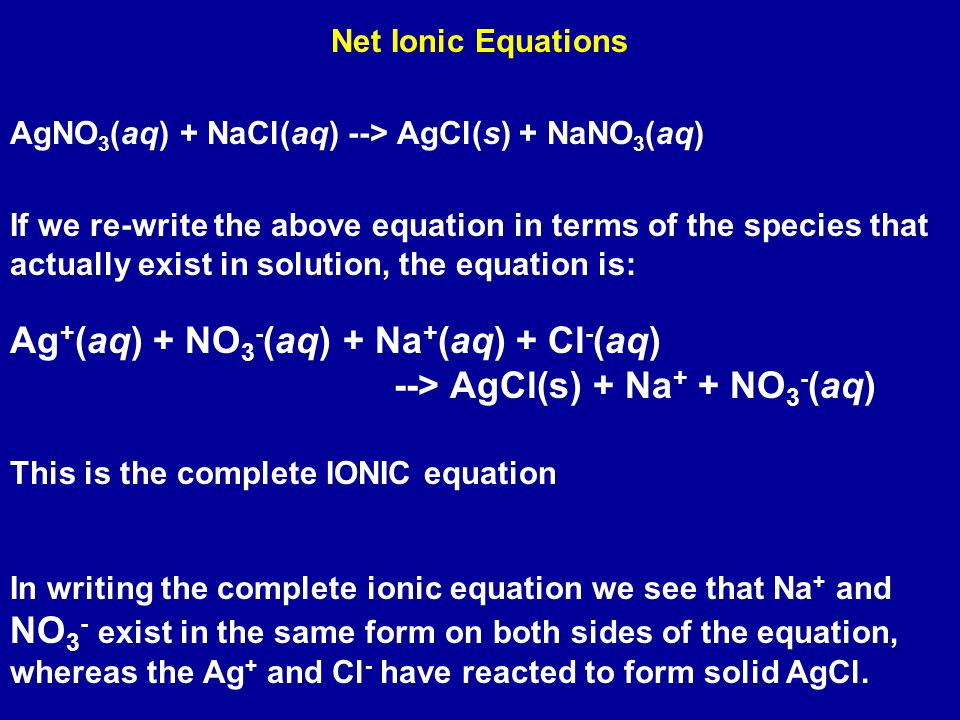 Ag+(aq) + NO3-(aq) + Na+(aq) + Cl-(aq) --> AgCl(s) + Na+ + NO3-(aq)