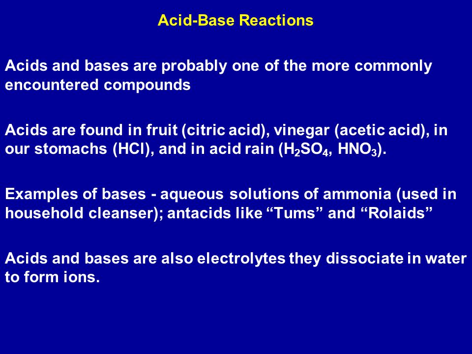 Acid-Base Reactions Acids and bases are probably one of the more commonly encountered compounds.
