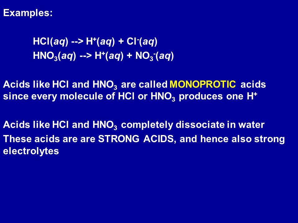 Examples: HCl(aq) --> H+(aq) + Cl-(aq) HNO3(aq) --> H+(aq) + NO3-(aq)