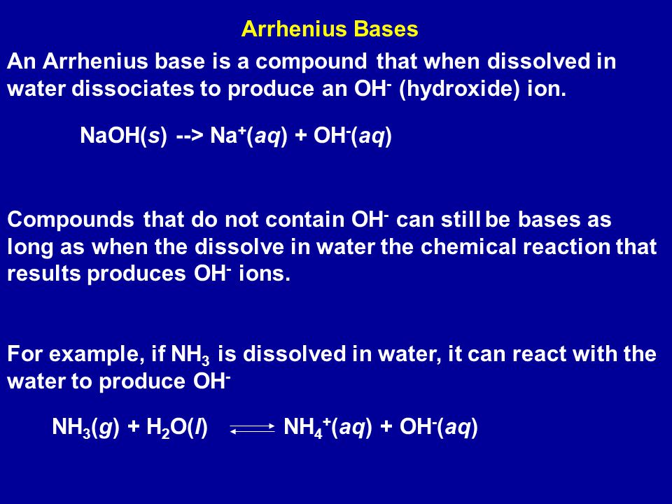 Arrhenius Bases An Arrhenius base is a compound that when dissolved in water dissociates to produce an OH- (hydroxide) ion.