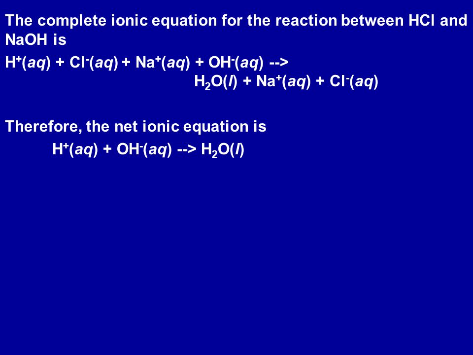 The complete ionic equation for the reaction between HCl and NaOH is