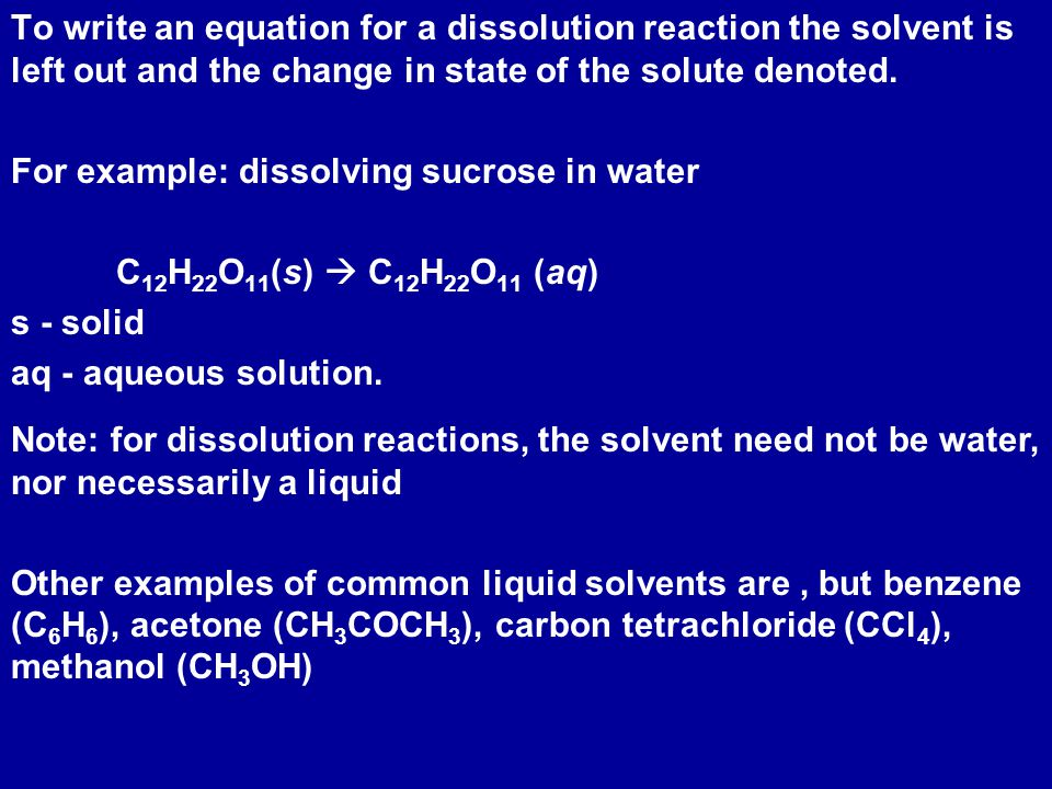 To write an equation for a dissolution reaction the solvent is left out and the change in state of the solute denoted.