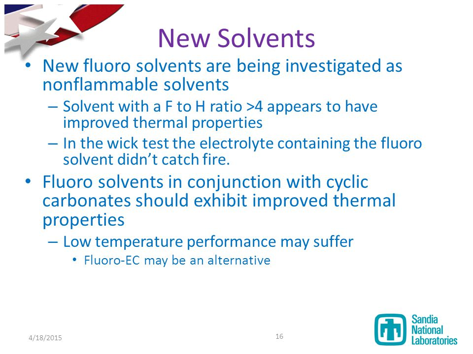 New Solvents New fluoro solvents are being investigated as nonflammable solvents.
