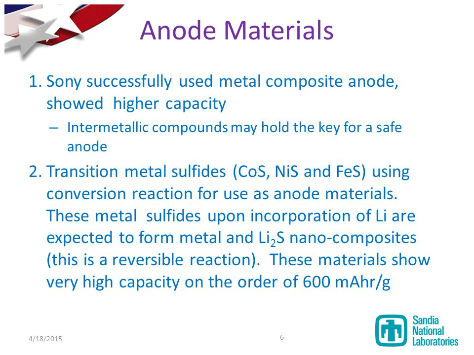Anode Materials Sony successfully used metal composite anode, showed higher capacity. Intermetallic compounds may hold the key for a safe anode.