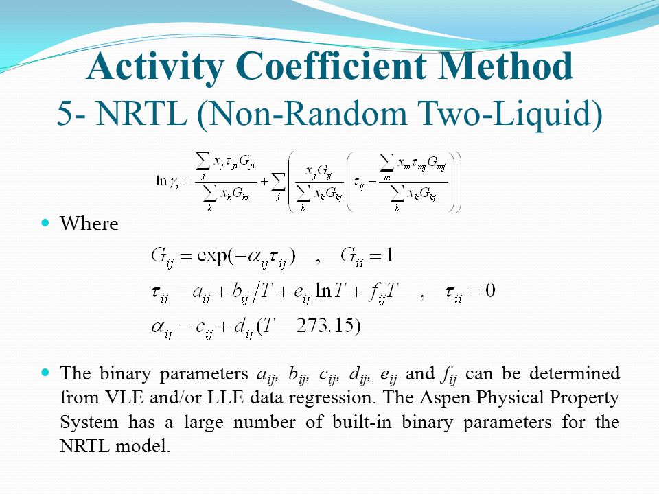 Activity Coefficient Method 5- NRTL (Non-Random Two-Liquid)