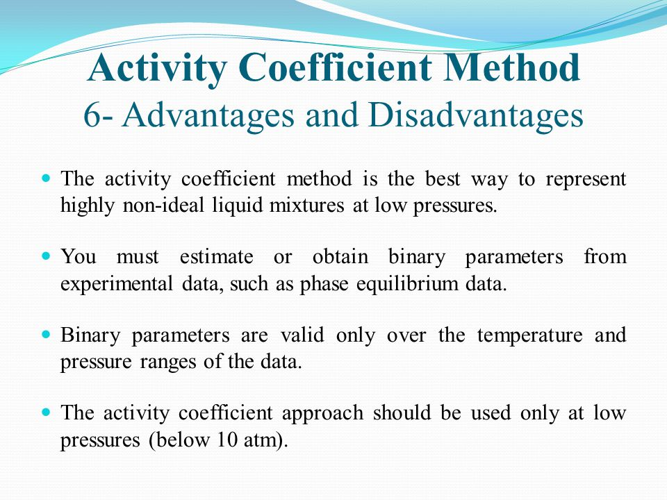 Activity Coefficient Method 6- Advantages and Disadvantages