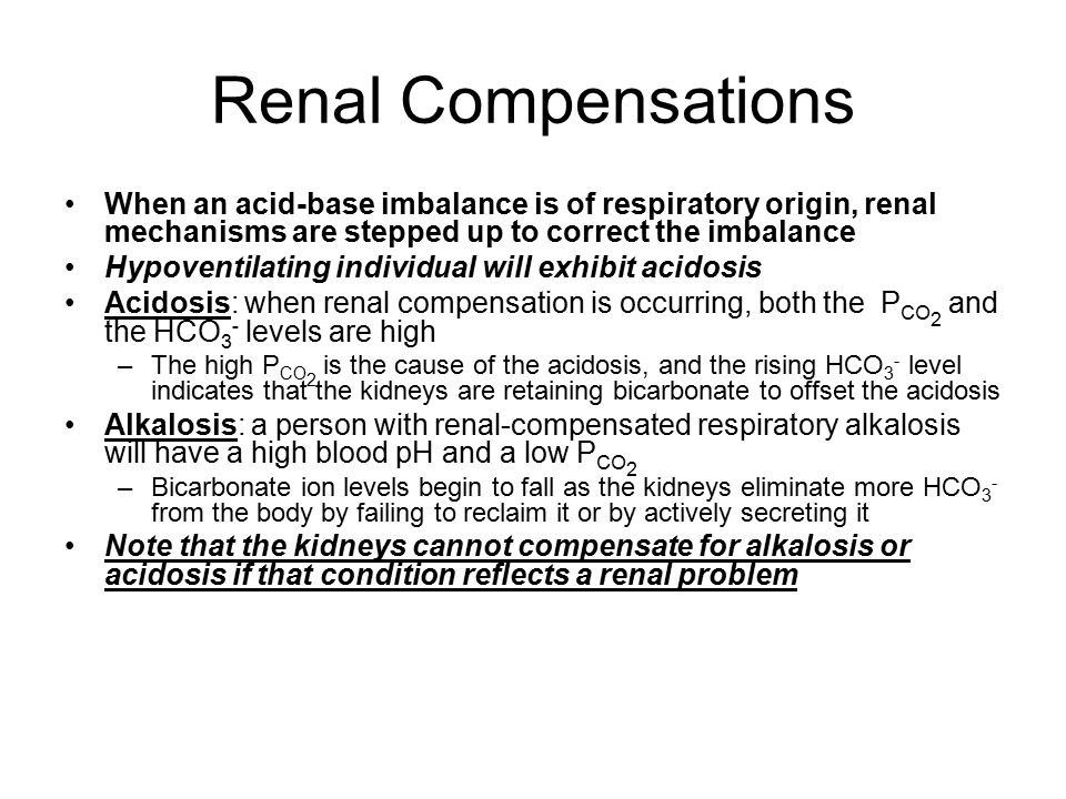 Renal Compensations When an acid-base imbalance is of respiratory origin, renal mechanisms are stepped up to correct the imbalance.