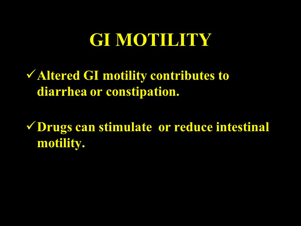 GI MOTILITY Altered GI motility contributes to diarrhea or constipation. Drugs can stimulate or reduce intestinal motility.