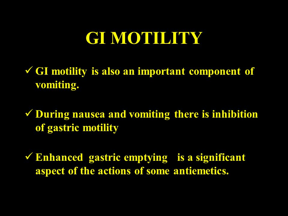 GI MOTILITY GI motility is also an important component of vomiting.