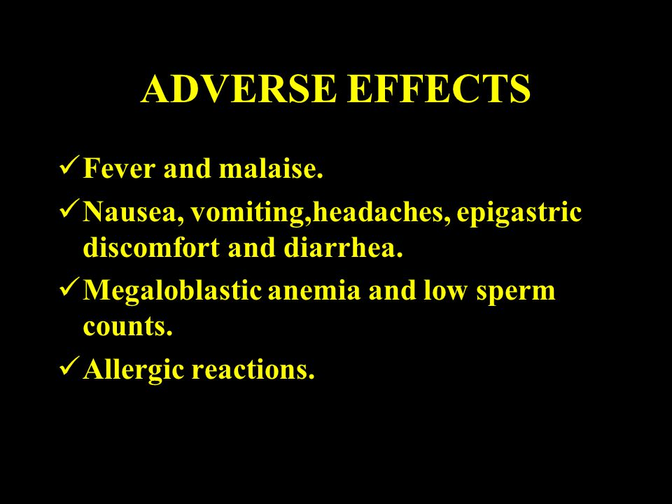 ADVERSE EFFECTS Fever and malaise.