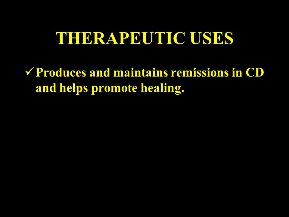 THERAPEUTIC USES Produces and maintains remissions in CD and helps promote healing.