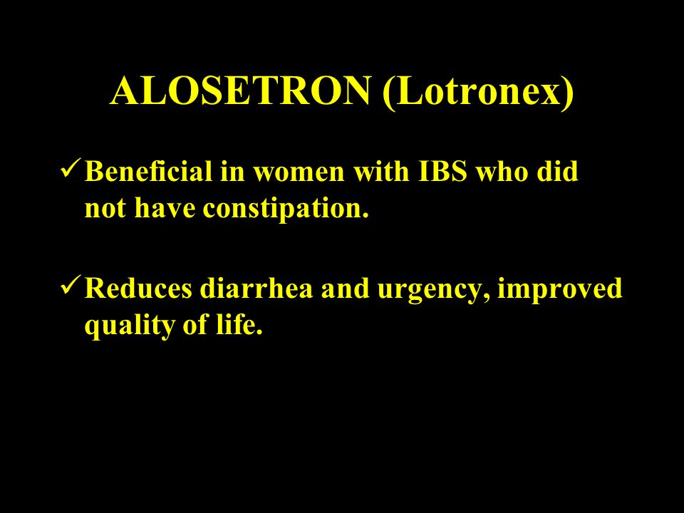 ALOSETRON (Lotronex) Beneficial in women with IBS who did not have constipation.