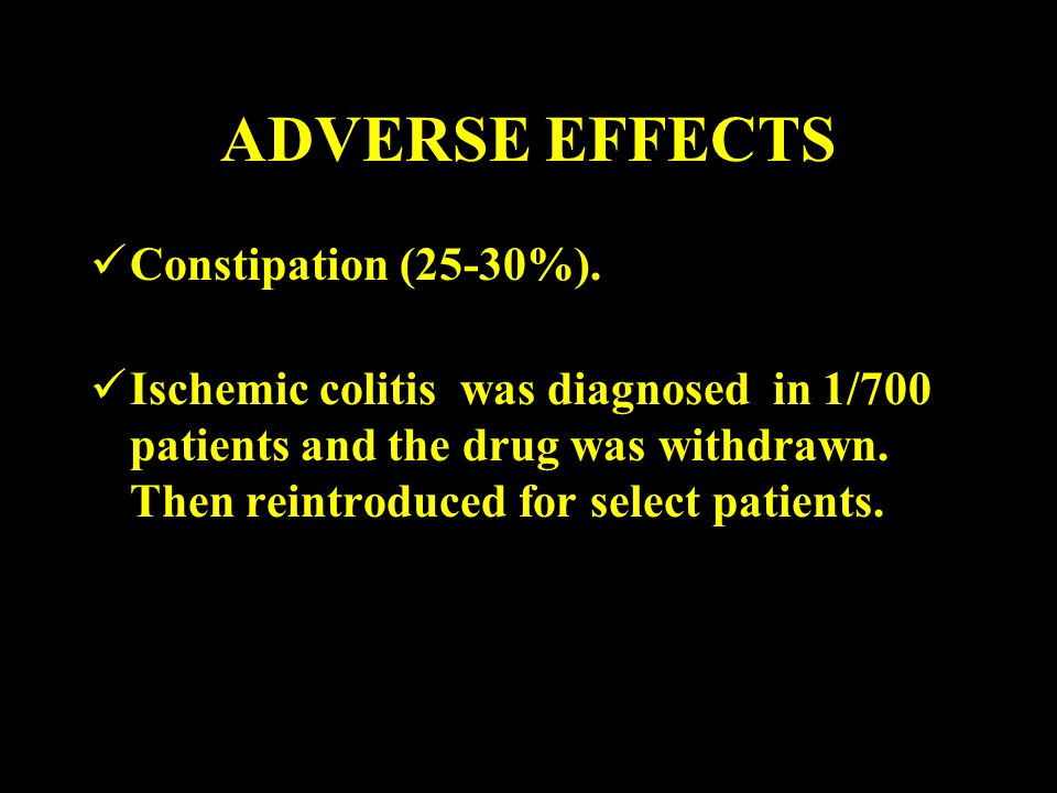ADVERSE EFFECTS Constipation (25-30%).