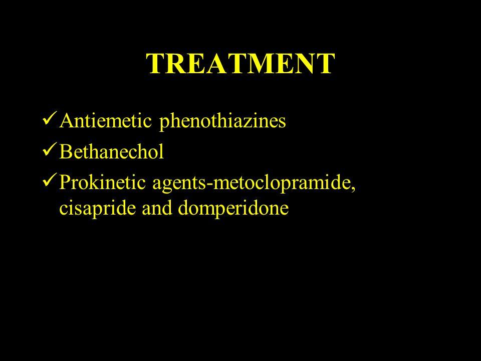 TREATMENT Antiemetic phenothiazines Bethanechol