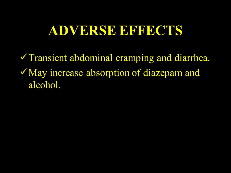 ADVERSE EFFECTS Transient abdominal cramping and diarrhea.