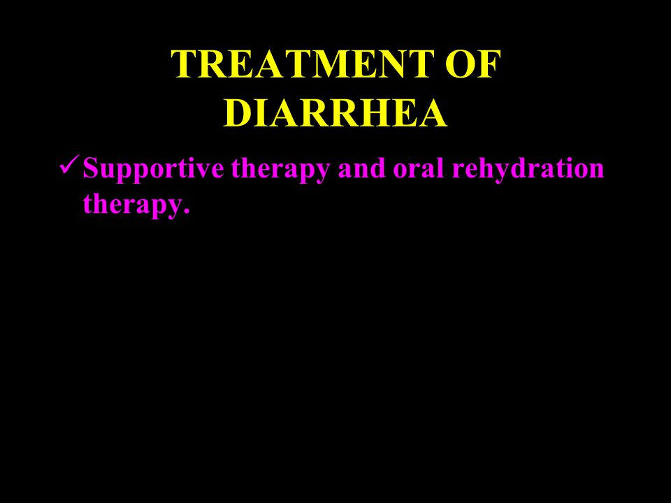 TREATMENT OF DIARRHEA Supportive therapy and oral rehydration therapy.
