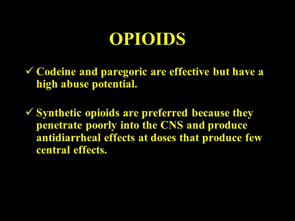 OPIOIDS Codeine and paregoric are effective but have a high abuse potential.