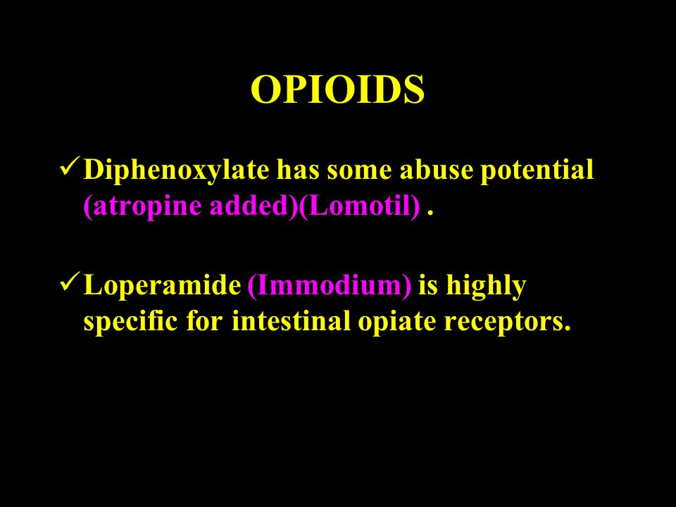 OPIOIDS Diphenoxylate has some abuse potential (atropine added)(Lomotil) .