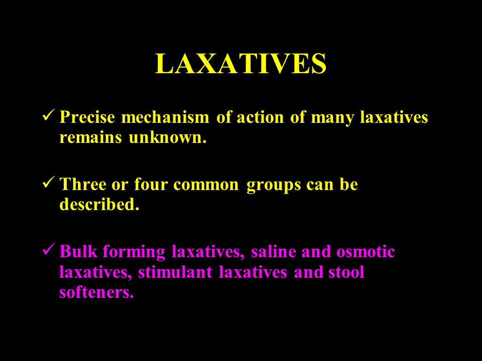 LAXATIVES Precise mechanism of action of many laxatives remains unknown. Three or four common groups can be described.