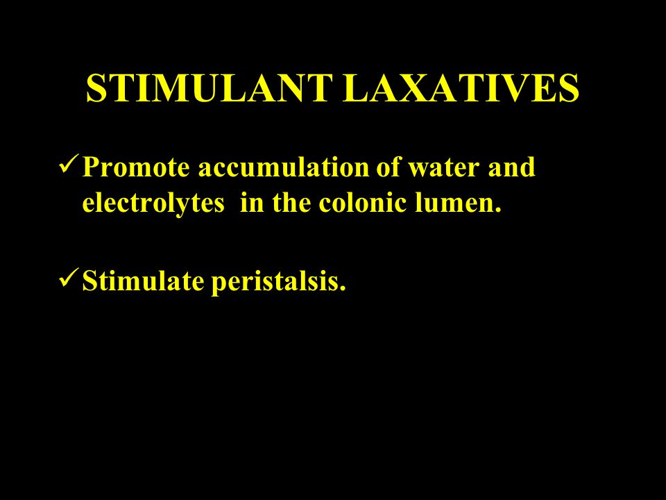 STIMULANT LAXATIVES Promote accumulation of water and electrolytes in the colonic lumen.