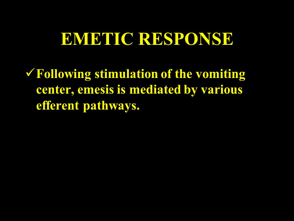 EMETIC RESPONSE Following stimulation of the vomiting center, emesis is mediated by various efferent pathways.
