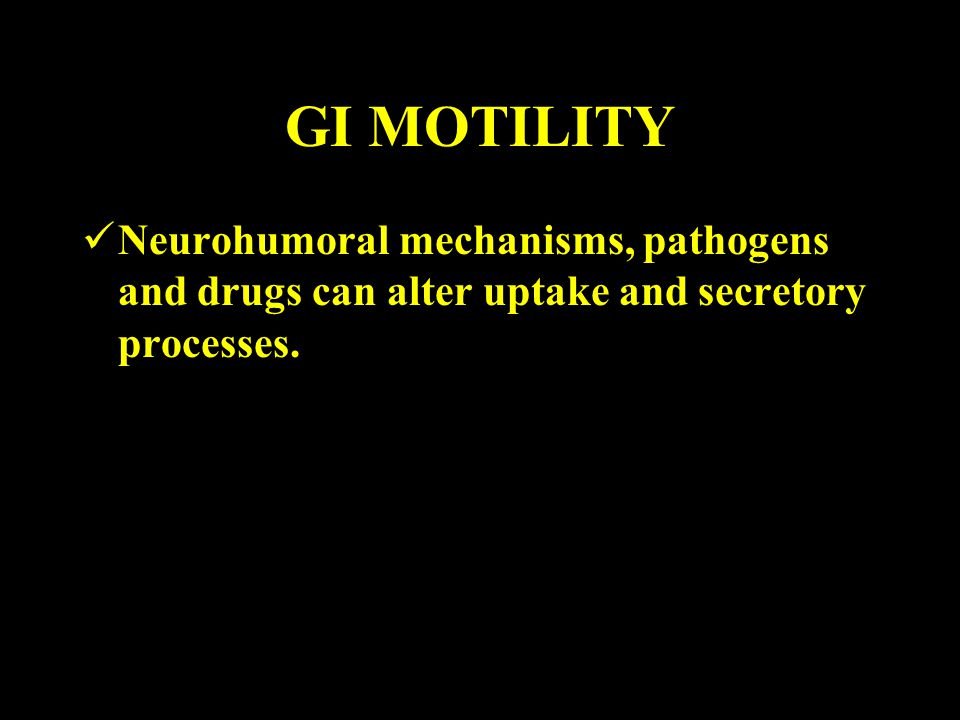 GI MOTILITY Neurohumoral mechanisms, pathogens and drugs can alter uptake and secretory processes.