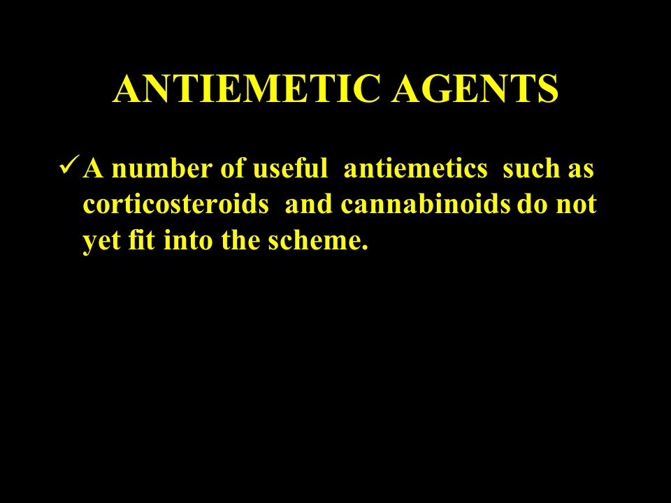 ANTIEMETIC AGENTS A number of useful antiemetics such as corticosteroids and cannabinoids do not yet fit into the scheme.