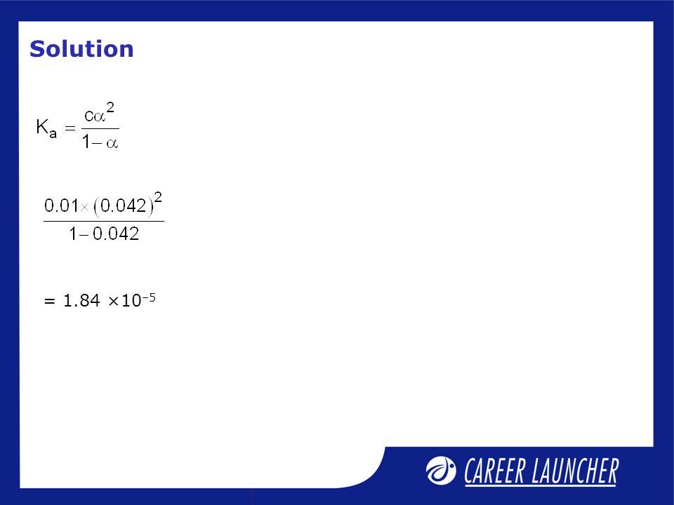 Solution = 1.84 ×10–5
