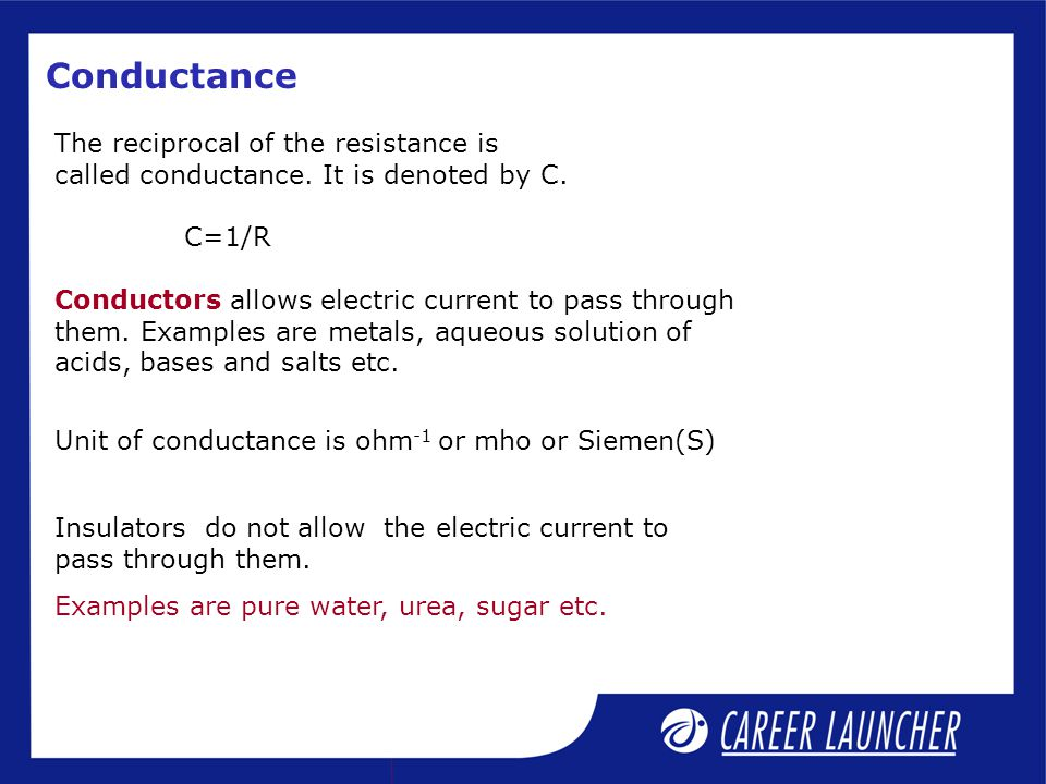 Conductance The reciprocal of the resistance is called conductance. It is denoted by C. C=1/R.