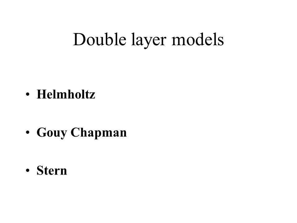 Double layer models Helmholtz Gouy Chapman Stern