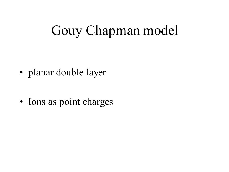 Gouy Chapman model planar double layer Ions as point charges