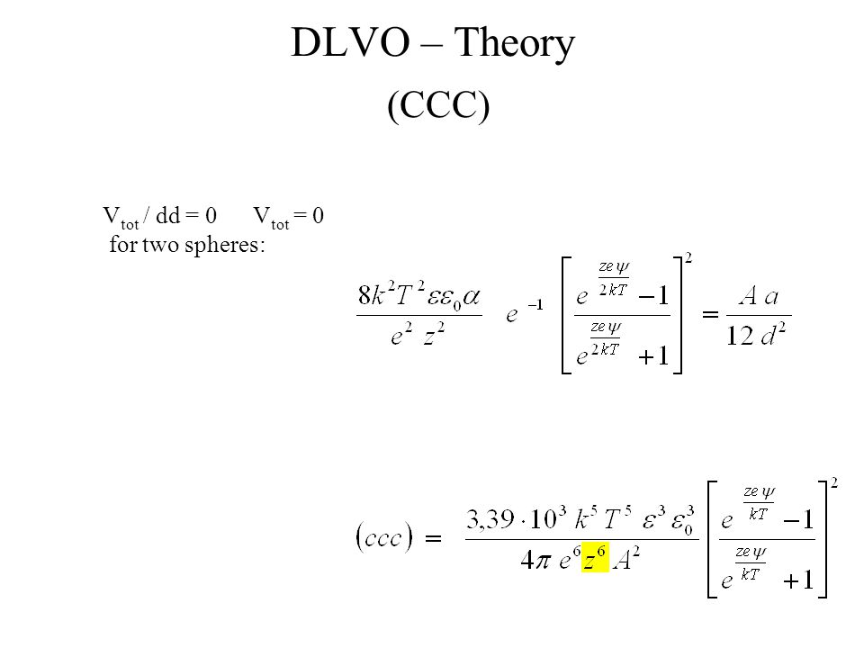 DLVO – Theory (CCC) Vtot / dd = 0 Vtot = 0 for two spheres: