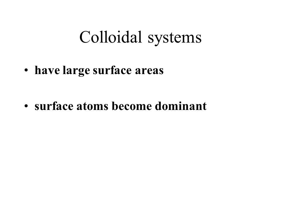 Colloidal systems have large surface areas