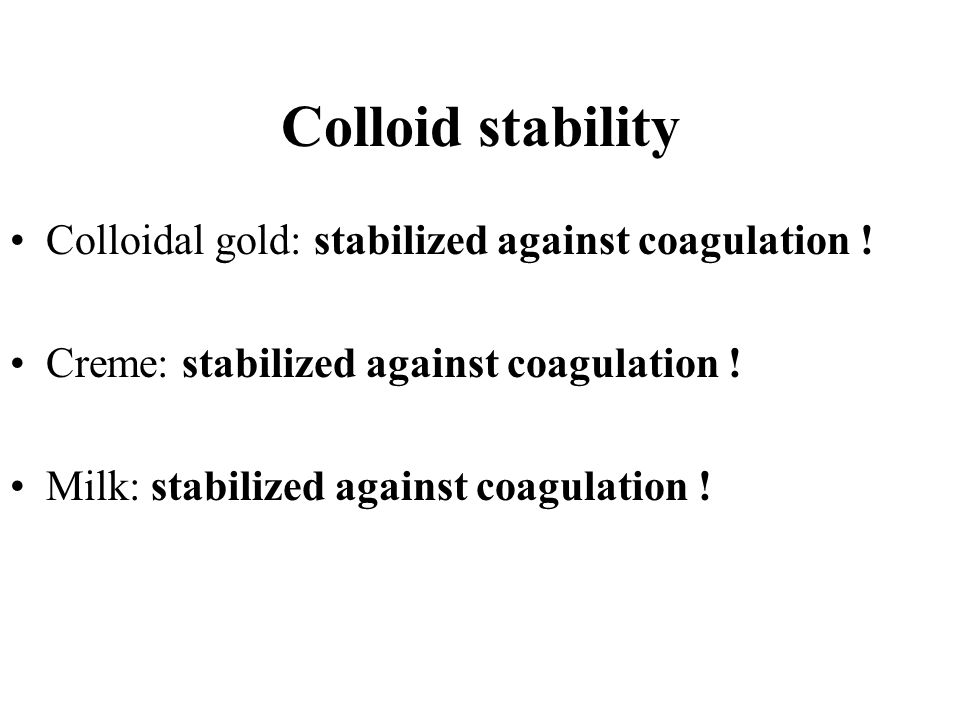 Colloid stability Colloidal gold: stabilized against coagulation !