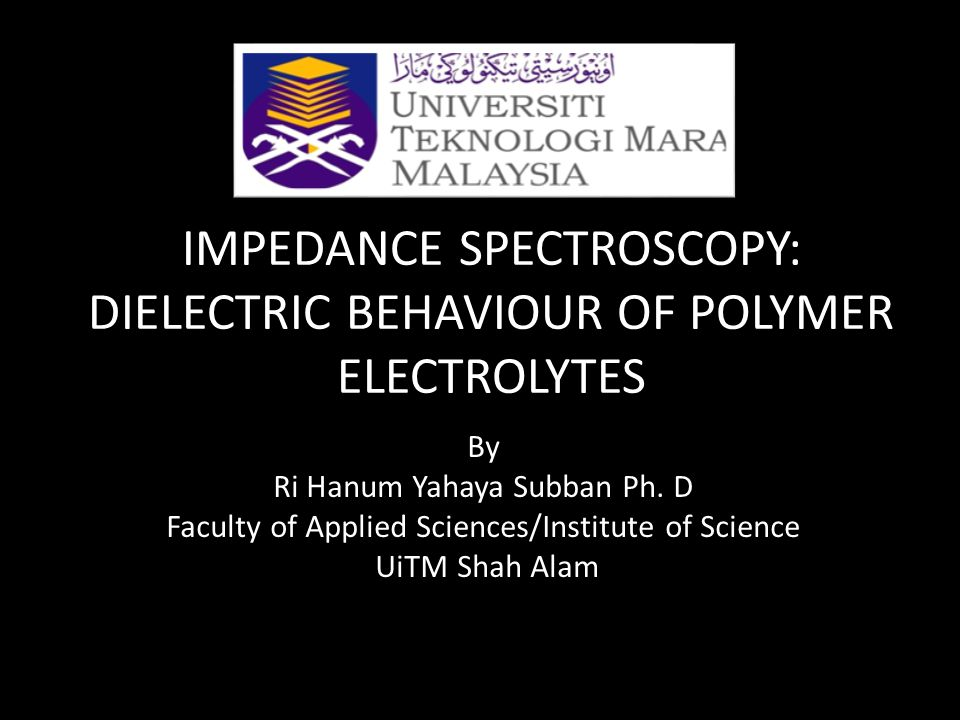 IMPEDANCE SPECTROSCOPY: DIELECTRIC BEHAVIOUR OF POLYMER ELECTROLYTES