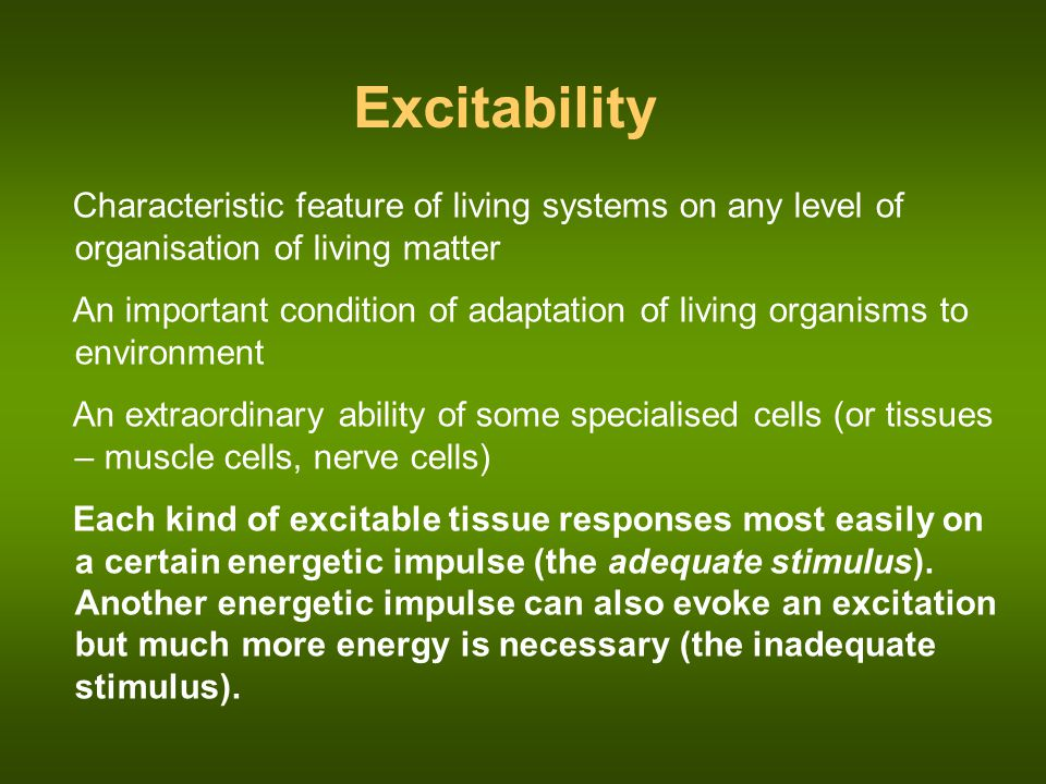 Excitability Characteristic feature of living systems on any level of organisation of living matter.