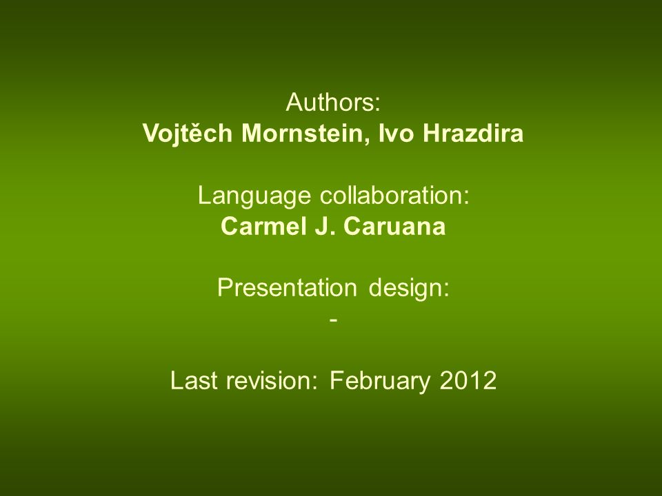 Authors: Vojtěch Mornstein, Ivo Hrazdira Language collaboration: Carmel J.