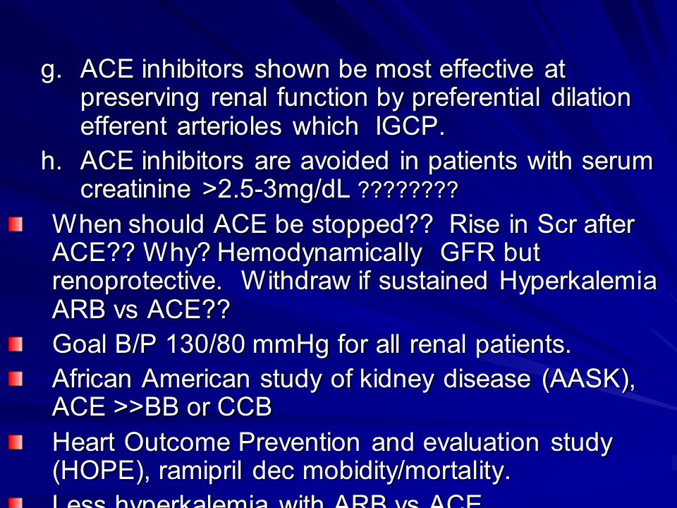 g. ACE inhibitors shown be most effective at preserving renal function by preferential dilation efferent arterioles which IGCP.