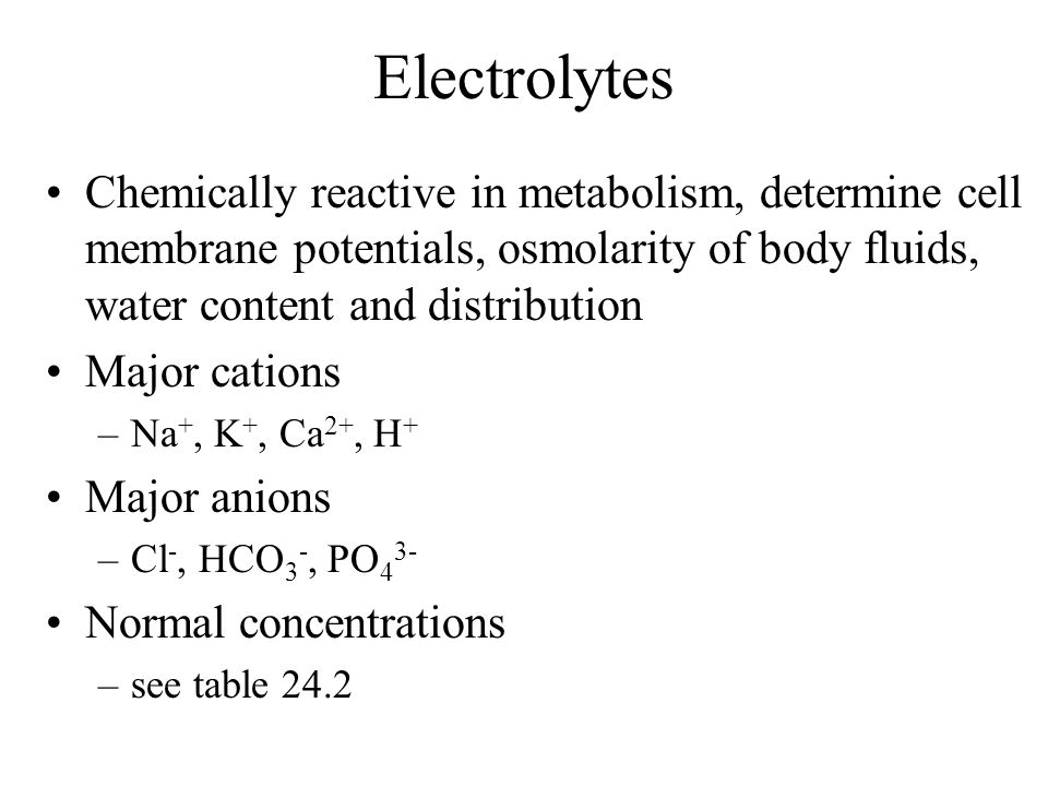Electrolytes Chemically reactive in metabolism, determine cell membrane potentials, osmolarity of body fluids, water content and distribution.