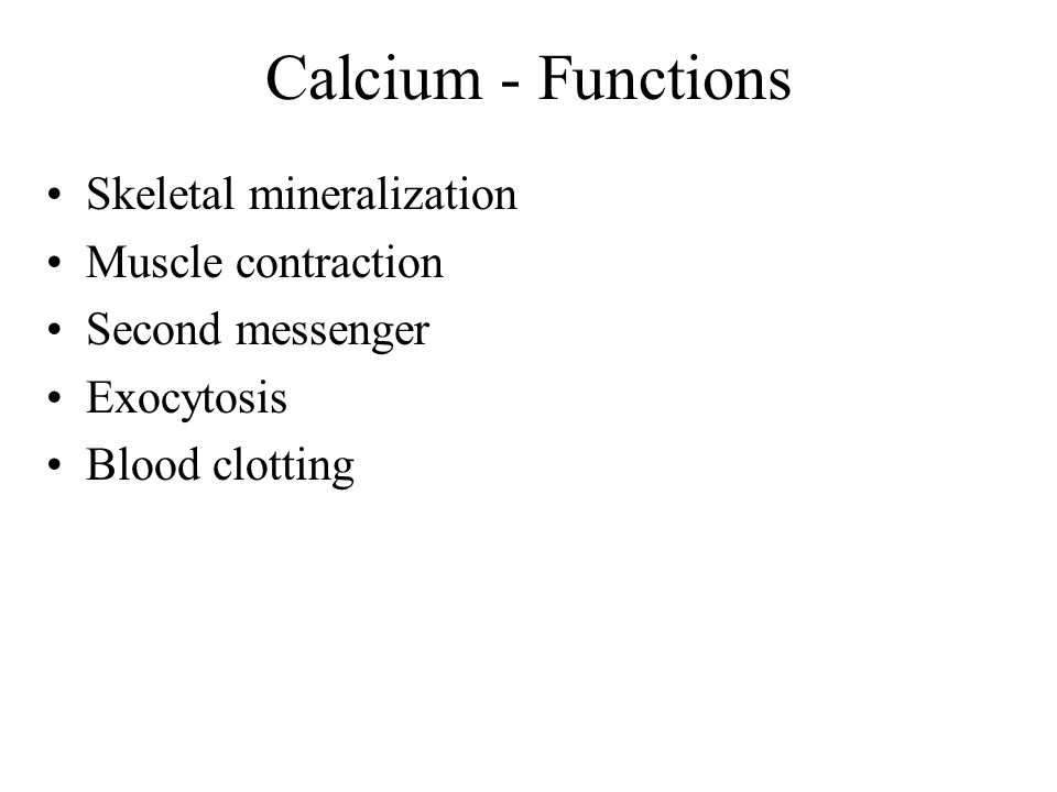 Calcium - Functions Skeletal mineralization Muscle contraction