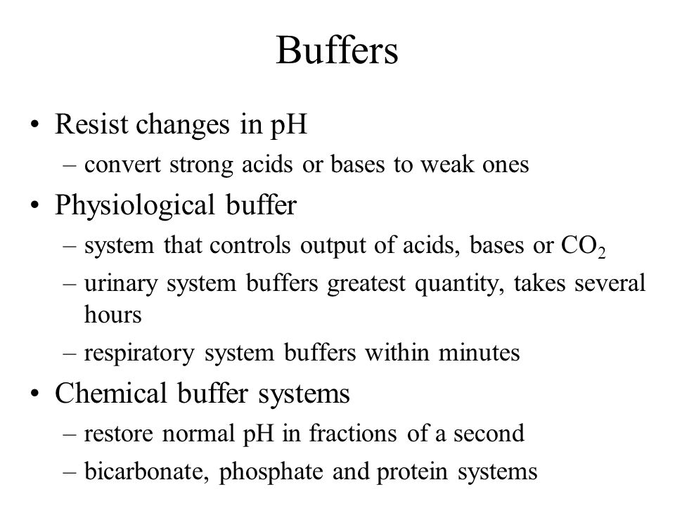 Buffers Resist changes in pH Physiological buffer