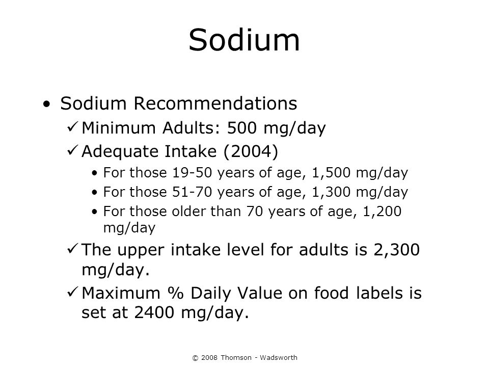 Sodium Sodium Recommendations Minimum Adults: 500 mg/day